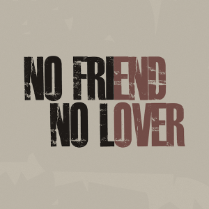 No friend, no lover.